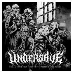 Undersave ‎– Now... Submit Your Flesh To The Master's Imagination